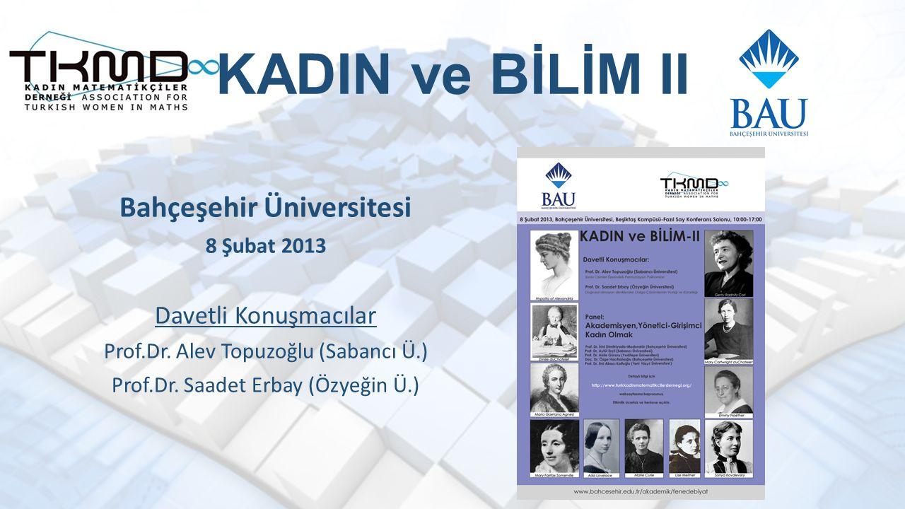 KADIN ve BİLİM II Bahçeşehir Üniversitesi 8 Şubat 2013 Davetli Konuşmacılar Prof.Dr.