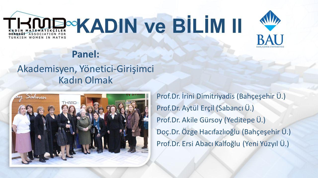KADIN ve BİLİM II Panel: Akademisyen, Yönetici-Girişimci Kadın Olmak Prof.Dr.