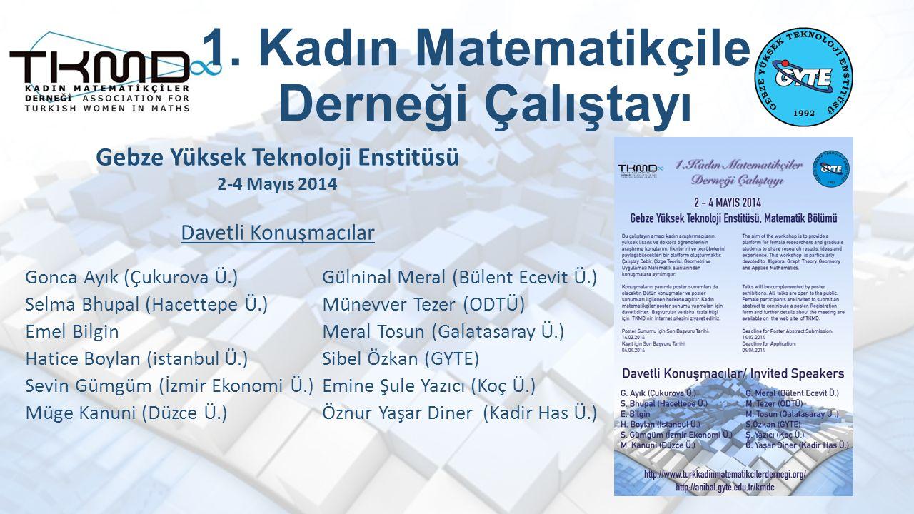 1. Kadın Matematikçiler Derneği Çalıştayı Gülninal Meral (Bülent Ecevit Ü.) Münevver Tezer (ODTÜ) Meral Tosun (Galatasaray Ü.) Sibel Özkan (GYTE) Emin