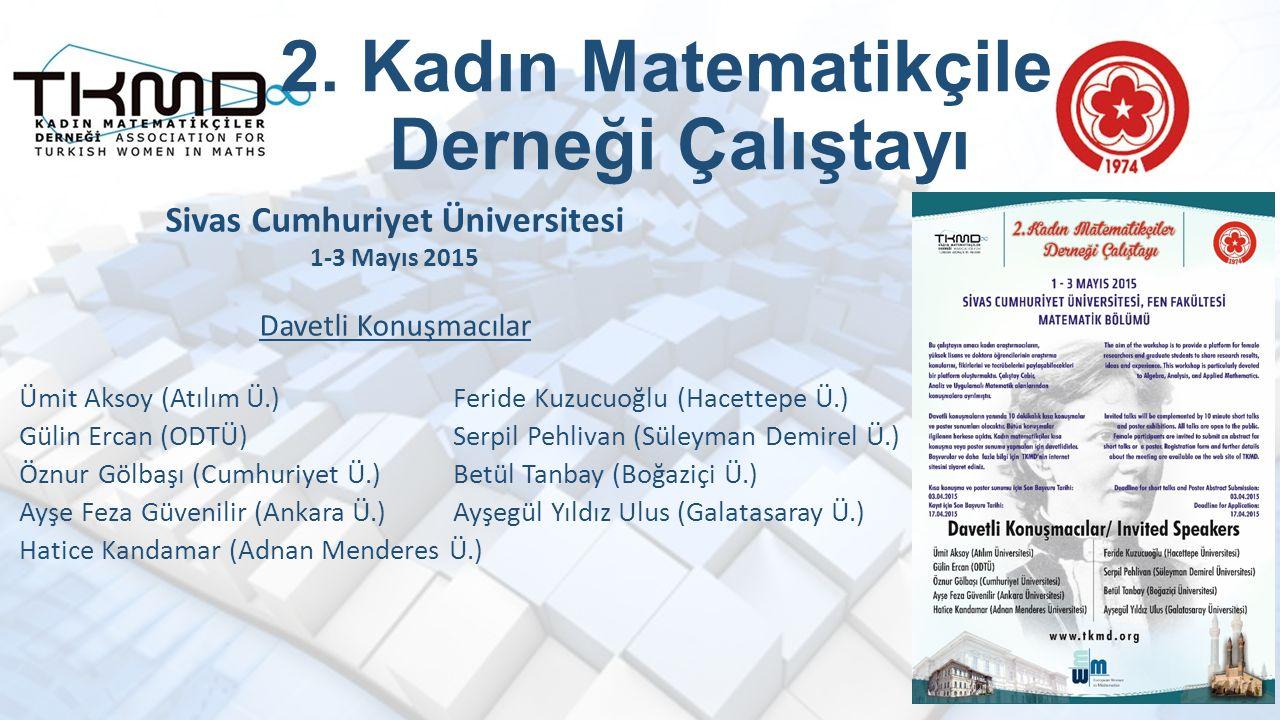 2. Kadın Matematikçiler Derneği Çalıştayı Feride Kuzucuoğlu (Hacettepe Ü.) Serpil Pehlivan (Süleyman Demirel Ü.) Betül Tanbay (Boğaziçi Ü.) Ayşegül Yı