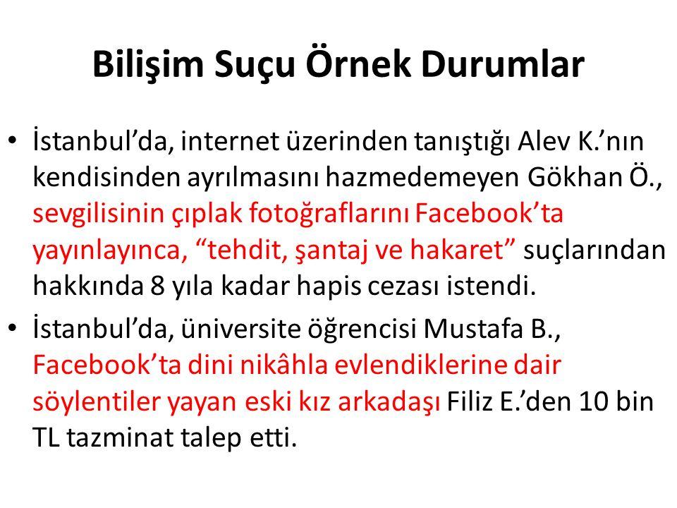 Bilişim Suçu Örnek Durumlar İstanbul'da, internet üzerinden tanıştığı Alev K.'nın kendisinden ayrılmasını hazmedemeyen Gökhan Ö., sevgilisinin çıplak fotoğraflarını Facebook'ta yayınlayınca, tehdit, şantaj ve hakaret suçlarından hakkında 8 yıla kadar hapis cezası istendi.