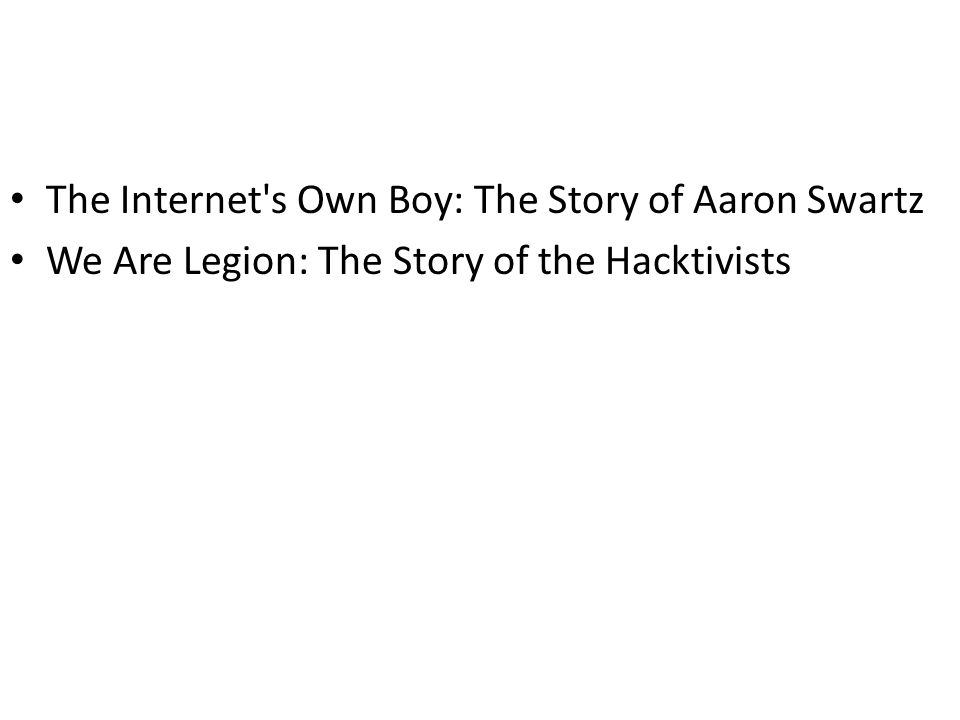 The Internet's Own Boy: The Story of Aaron Swartz We Are Legion: The Story of the Hacktivists