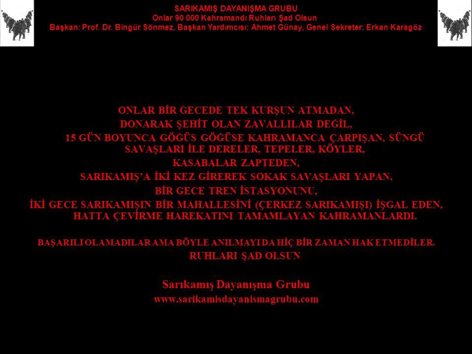 SARIKAMIŞ DAYANIŞMA GRUBU Onlar 90 000 Kahramandı Ruhları Şad Olsun Başkan: Prof.