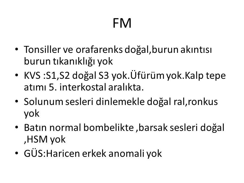 FM Tonsiller ve orafarenks doğal,burun akıntısı burun tıkanıklığı yok KVS :S1,S2 doğal S3 yok.Üfürüm yok.Kalp tepe atımı 5.