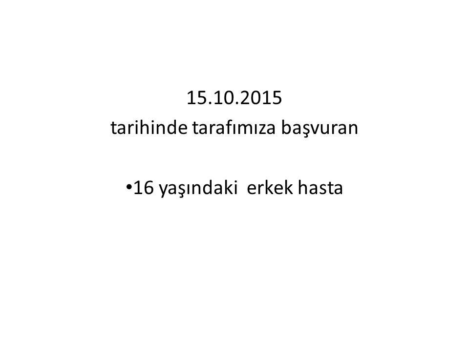 15.10.2015 tarihinde tarafımıza başvuran 16 yaşındaki erkek hasta