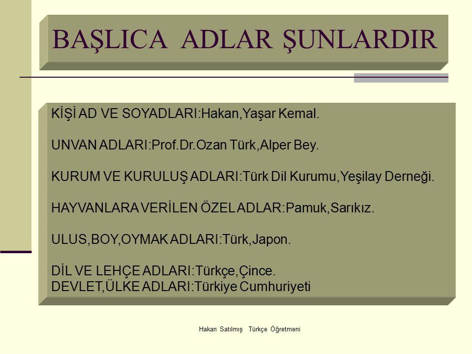 Hakan Satılmış Türkçe Öğretmeni BAŞLICA ADLAR ŞUNLARDIR KİŞİ AD VE SOYADLARI:Hakan,Yaşar Kemal.
