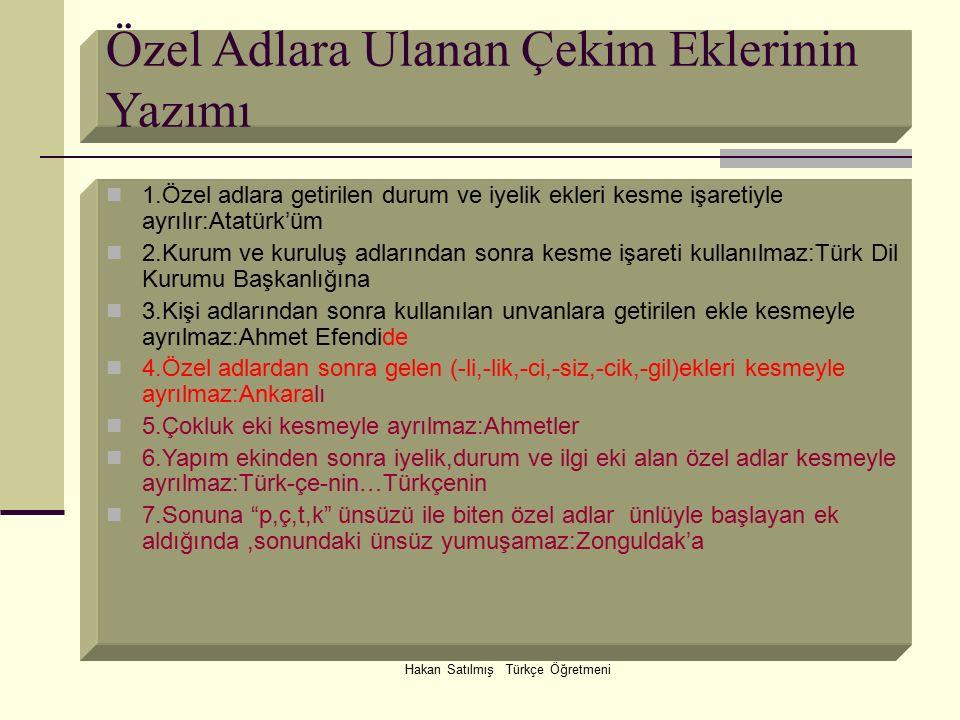 Hakan Satılmış Türkçe Öğretmeni Özel Adlara Ulanan Çekim Eklerinin Yazımı 1.Özel adlara getirilen durum ve iyelik ekleri kesme işaretiyle ayrılır:Atat