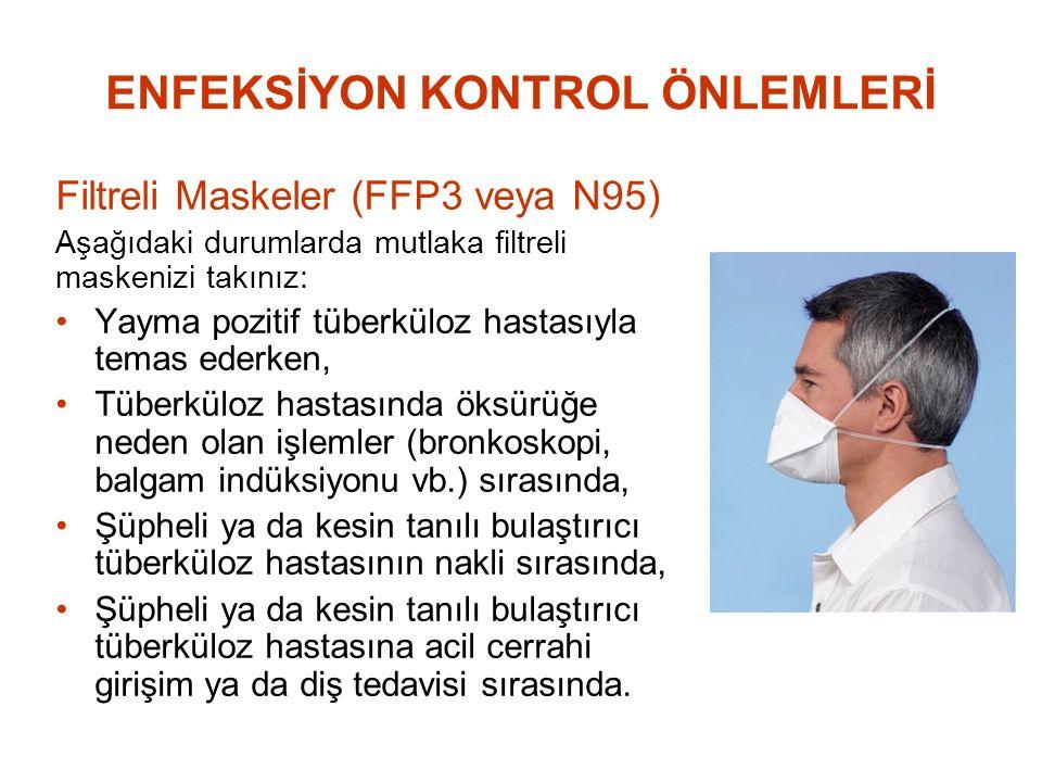 ENFEKSİYON KONTROL ÖNLEMLERİ Filtreli Maskeler (FFP3 veya N95) Aşağıdaki durumlarda mutlaka filtreli maskenizi takınız: Yayma pozitif tüberküloz hasta