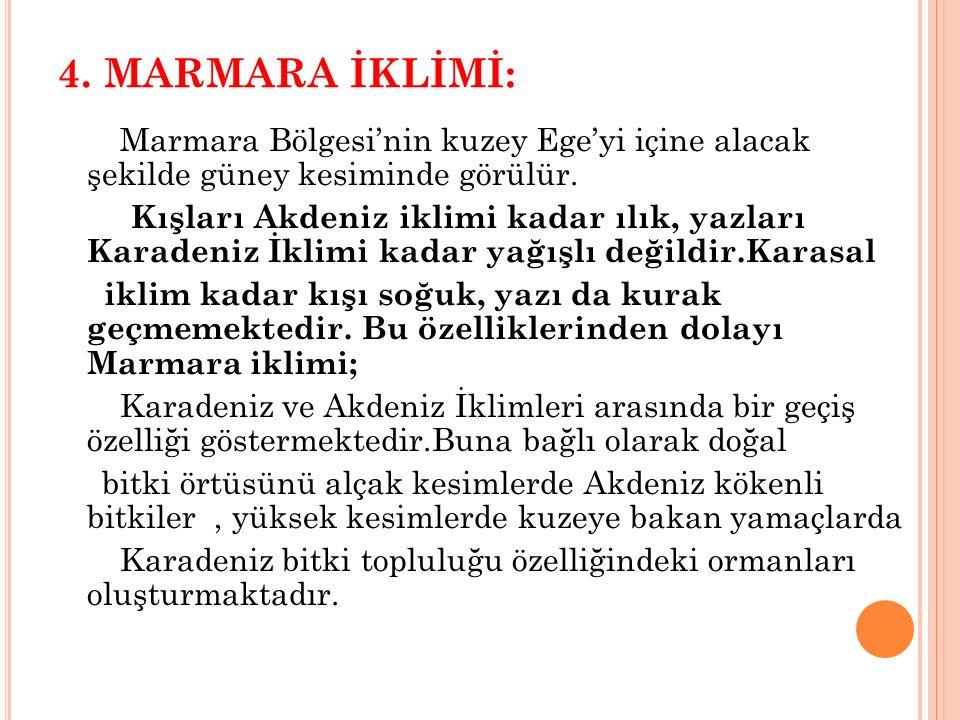 4.MARMARA İKLİMİ: Marmara Bölgesi'nin kuzey Ege'yi içine alacak şekilde güney kesiminde görülür.