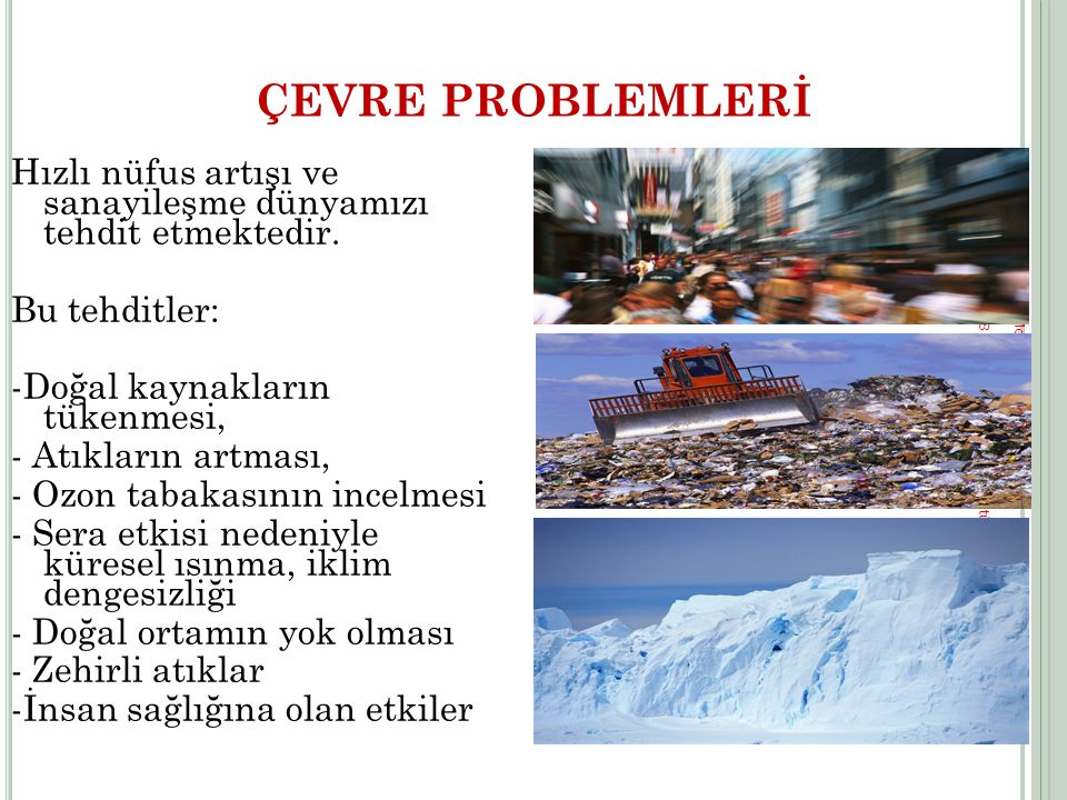 PSB Merkezi Başkanlığı © 2008 Türk Standardları Enstitüsü 6 ÇEVRE PROBLEMLERİ Hızlı nüfus artışı ve sanayileşme dünyamızı tehdit etmektedir. Bu tehdit