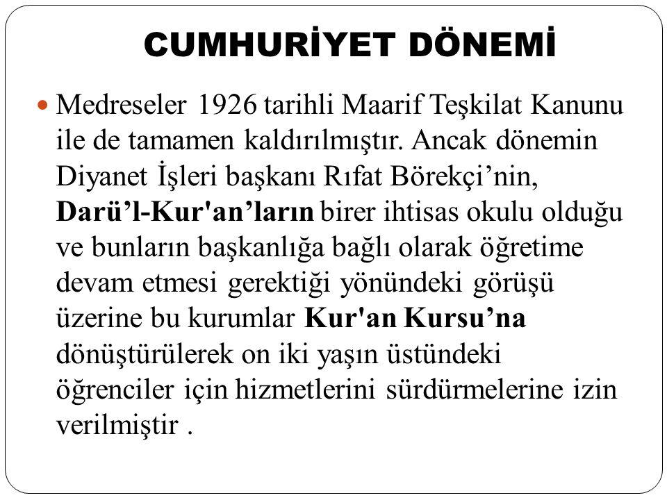 CUMHURİYET SONRASI DÖNEM 10.12.1930 Diyanet İşleri Reisliği bilgisi dahilinde, İstanbul Müftülüğü'nün tarihli tamimi ile, İstanbul'da 12 yaşından küçüklere hiçbir şey öğretilmemek, büyüklere ise sadece Kur'an-ı Kerim ve namaz sure ve dualarını öğretebilmeleri için bazı Hocalara izin verildi.