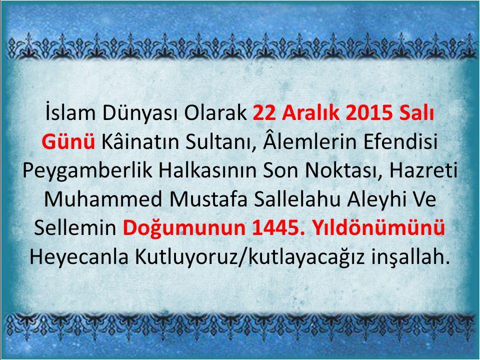 İslam Dünyası Olarak 22 Aralık 2015 Salı Günü Kâinatın Sultanı, Âlemlerin Efendisi Peygamberlik Halkasının Son Noktası, Hazreti Muhammed Mustafa Sallelahu Aleyhi Ve Sellemin Doğumunun 1445.