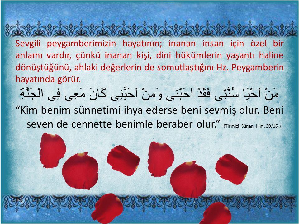 Sevgili peygamberimizin hayatının; inanan insan için özel bir anlamı vardır, çünkü inanan kişi, dini hükümlerin yaşantı haline dönüştüğünü, ahlaki değerlerin de somutlaştığını Hz.
