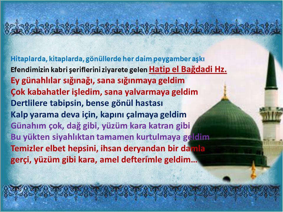Hitaplarda, kitaplarda, gönüllerde her daim peygamber aşkı Efendimizin kabri şeriflerini ziyarete gelen Hatip el Bağdadi Hz.