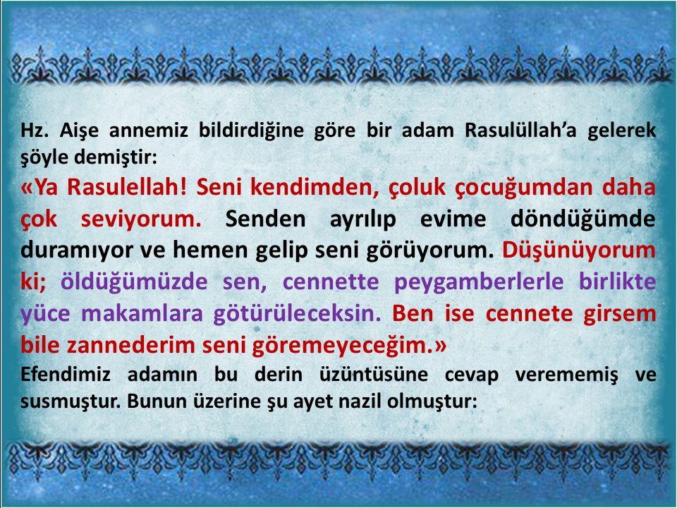 Hz. Aişe annemiz bildirdiğine göre bir adam Rasulüllah'a gelerek şöyle demiştir: «Ya Rasulellah.