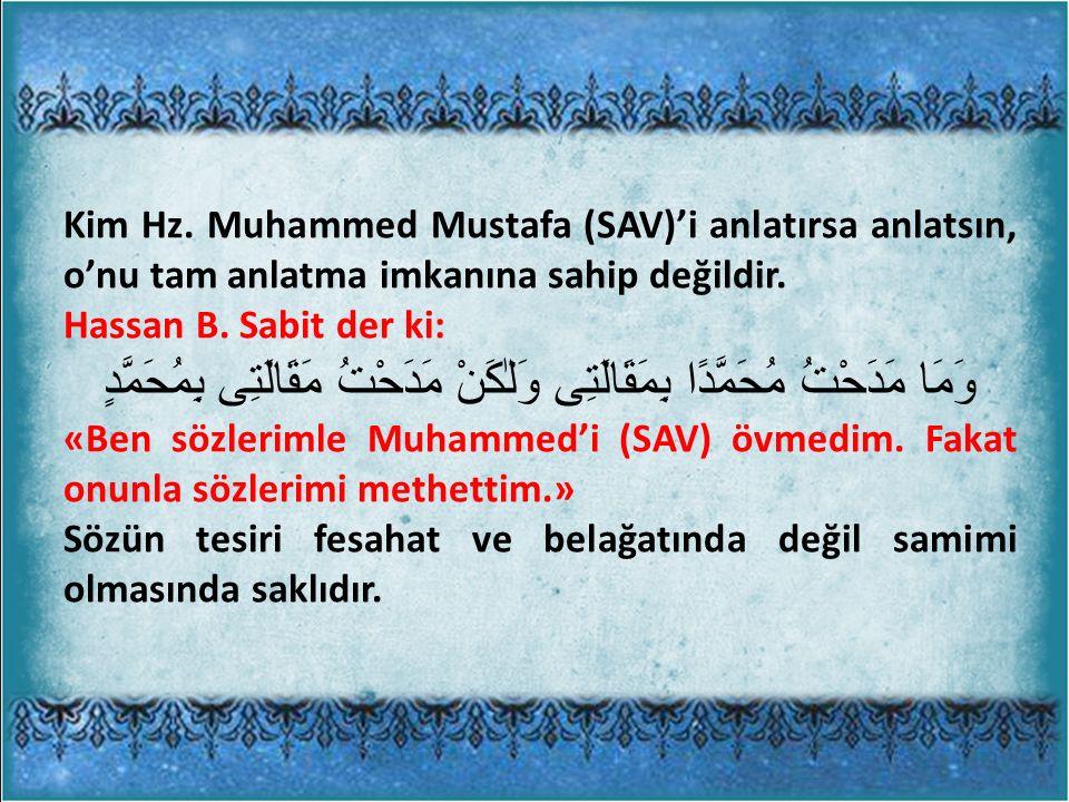 Kim Hz. Muhammed Mustafa (SAV)'i anlatırsa anlatsın, o'nu tam anlatma imkanına sahip değildir.