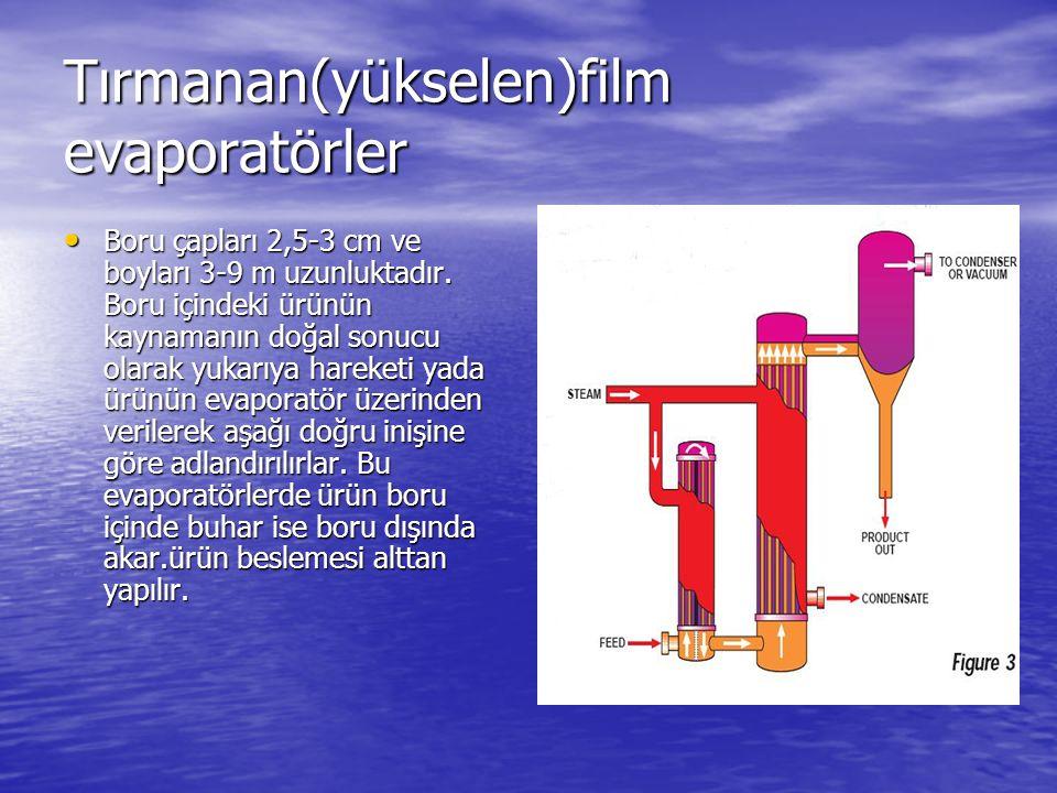 Tırmanan(yükselen)film evaporatörler Boru çapları 2,5-3 cm ve boyları 3-9 m uzunluktadır. Boru içindeki ürünün kaynamanın doğal sonucu olarak yukarıya