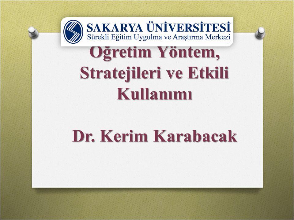 Öğretim Yöntem, Stratejileri ve Etkili Kullanımı Dr. Kerim Karabacak