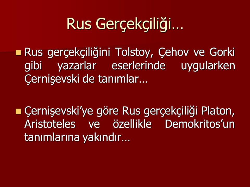 Rus Gerçekçiliği… Rus gerçekçiliğini Tolstoy, Çehov ve Gorki gibi yazarlar eserlerinde uygularken Çernişevski de tanımlar… Rus gerçekçiliğini Tolstoy,