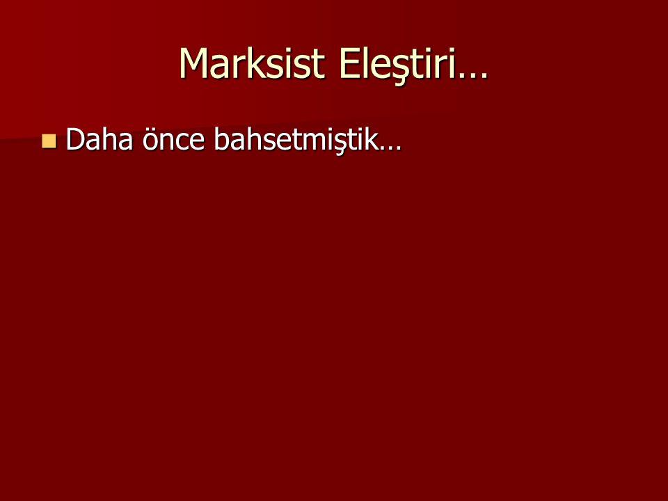 Marksist Eleştiri… Daha önce bahsetmiştik… Daha önce bahsetmiştik…