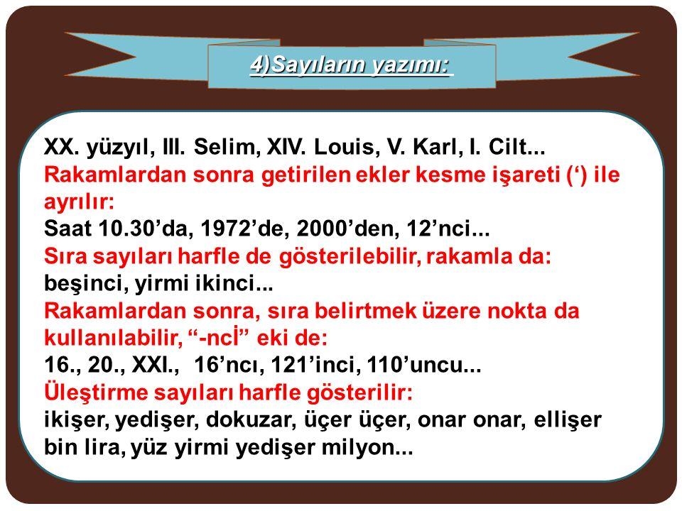 XX. yüzyıl, III. Selim, XIV. Louis, V. Karl, I. Cilt... Rakamlardan sonra getirilen ekler kesme işareti (') ile ayrılır: Saat 10.30'da, 1972'de, 2000'
