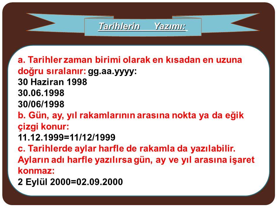 a. Tarihler zaman birimi olarak en kısadan en uzuna doğru sıralanır: gg.aa.yyyy: 30 Haziran 1998 30.06.1998 30/06/1998 b. Gün, ay, yıl rakamlarının ar