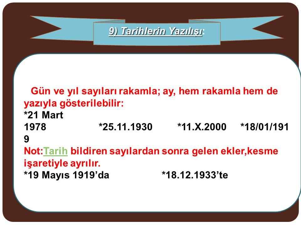 Gün ve yıl sayıları rakamla; ay, hem rakamla hem de yazıyla gösterilebilir: *21 Mart 1978 *25.11.1930 *11.X.2000 *18/01/191 9 Not:Tarih bildiren sayıl