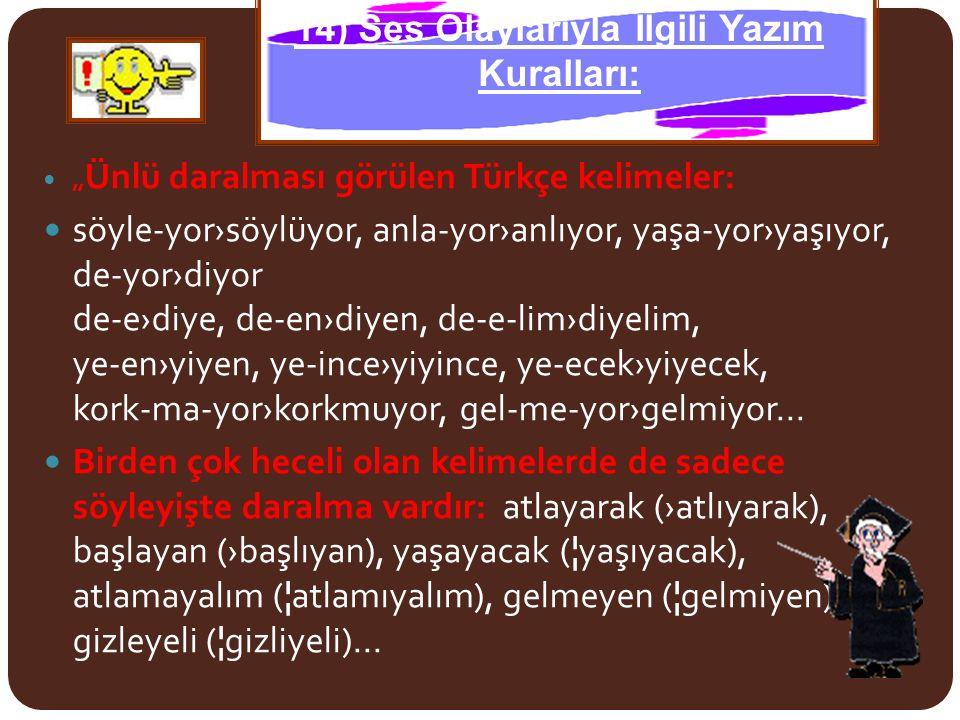 """"""" Ünlü daralması görülen Türkçe kelimeler: söyle-yor›söylüyor, anla-yor›anlıyor, yaşa-yor›yaşıyor, de-yor›diyor de-e›diye, de-en›diyen, de-e-lim›diyel"""