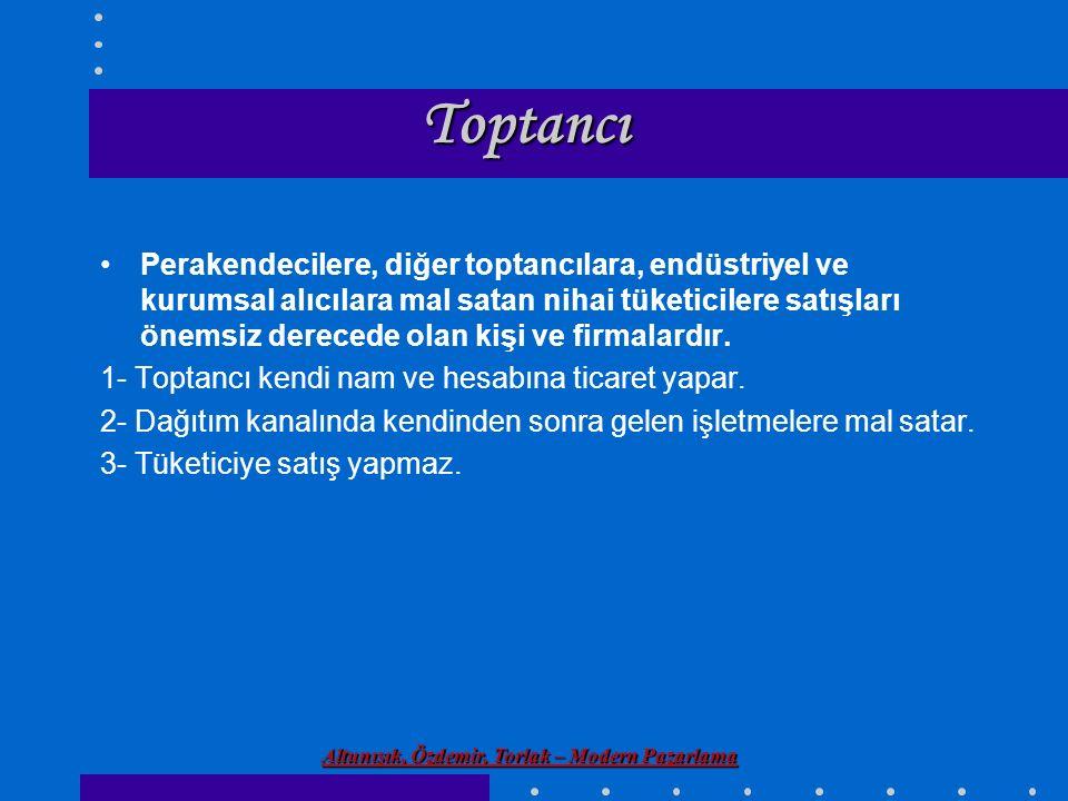 Altunışık, Özdemir, Torlak – Modern Pazarlama Toptancı Perakendecilere, diğer toptancılara, endüstriyel ve kurumsal alıcılara mal satan nihai tüketici