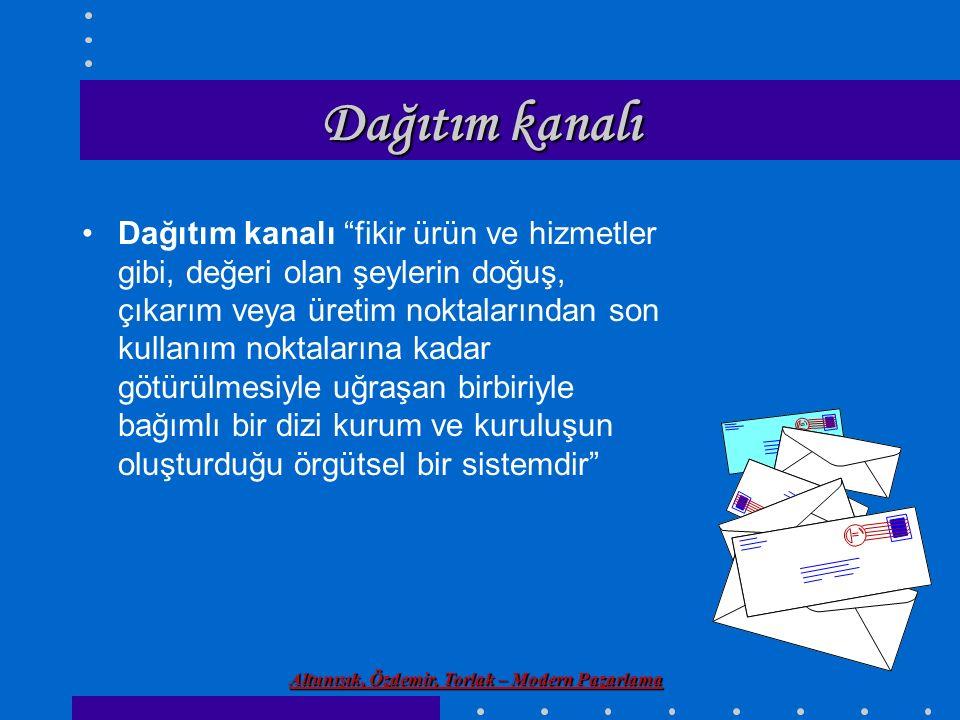 """Altunışık, Özdemir, Torlak – Modern Pazarlama Dağıtım kanalı Dağıtım kanalı """"fikir ürün ve hizmetler gibi, değeri olan şeylerin doğuş, çıkarım veya ür"""