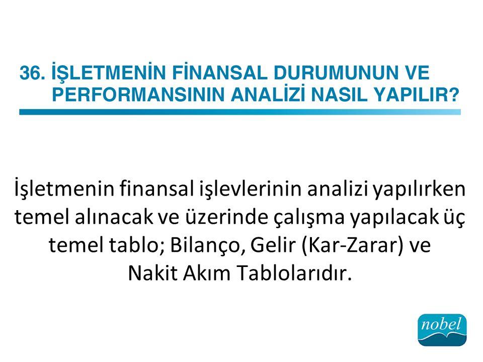 İşletmenin finansal işlevlerinin analizi yapılırken temel alınacak ve üzerinde çalışma yapılacak üç temel tablo; Bilanço, Gelir (Kar-Zarar) ve Nakit A