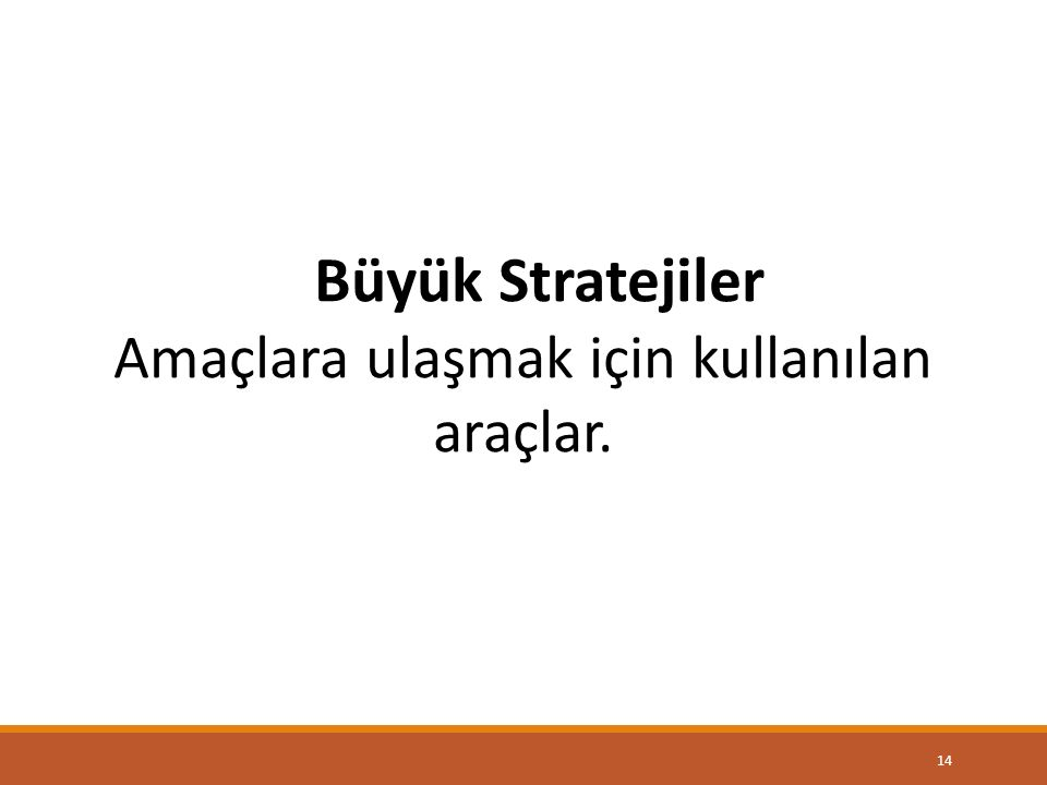 14 Büyük Stratejiler Amaçlara ulaşmak için kullanılan araçlar.