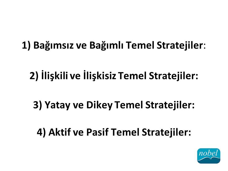 1) Bağımsız ve Bağımlı Temel Stratejiler: 2) İlişkili ve İlişkisiz Temel Stratejiler: 3) Yatay ve Dikey Temel Stratejiler: 4) Aktif ve Pasif Temel Str