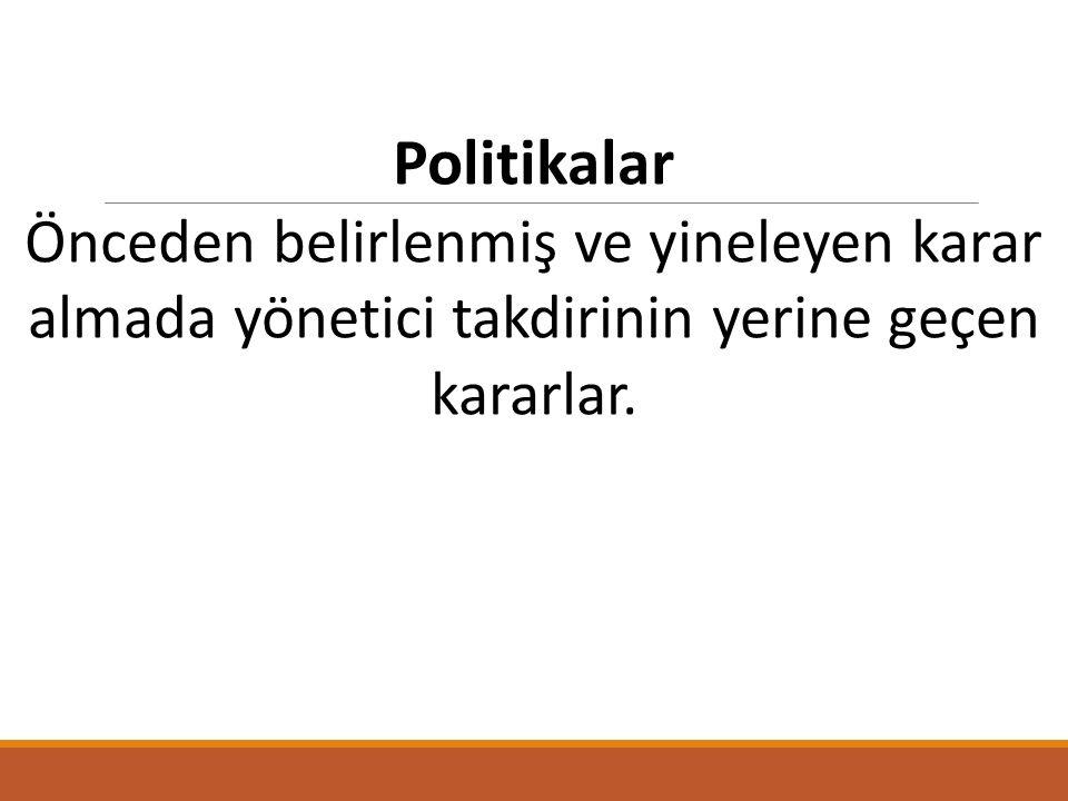 Politikalar Önceden belirlenmiş ve yineleyen karar almada yönetici takdirinin yerine geçen kararlar.