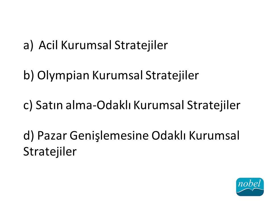 a)Acil Kurumsal Stratejiler b) Olympian Kurumsal Stratejiler c) Satın alma-Odaklı Kurumsal Stratejiler d) Pazar Genişlemesine Odaklı Kurumsal Stratejiler
