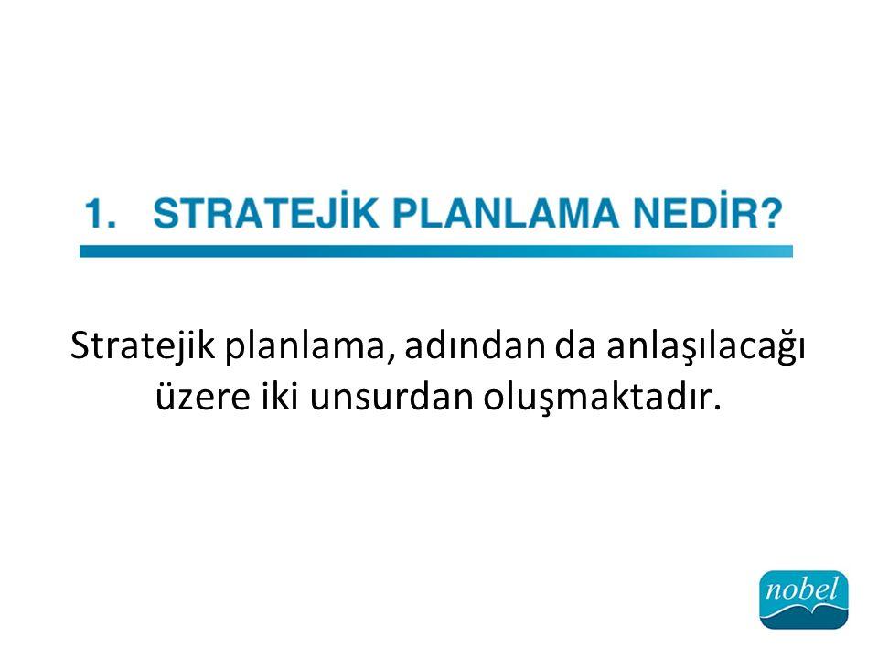 Stratejik planlama, adından da anlaşılacağı üzere iki unsurdan oluşmaktadır.