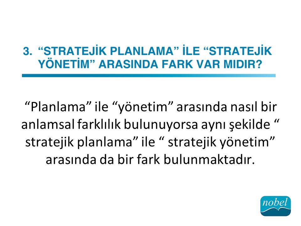 """""""Planlama"""" ile """"yönetim"""" arasında nasıl bir anlamsal farklılık bulunuyorsa aynı şekilde """" stratejik planlama"""" ile """" stratejik yönetim"""" arasında da bir"""