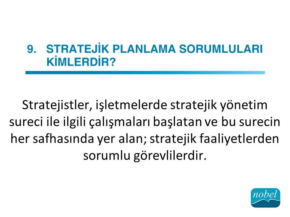 Stratejistler, işletmelerde stratejik yönetim sureci ile ilgili çalışmaları başlatan ve bu surecin her safhasında yer alan; stratejik faaliyetlerden s