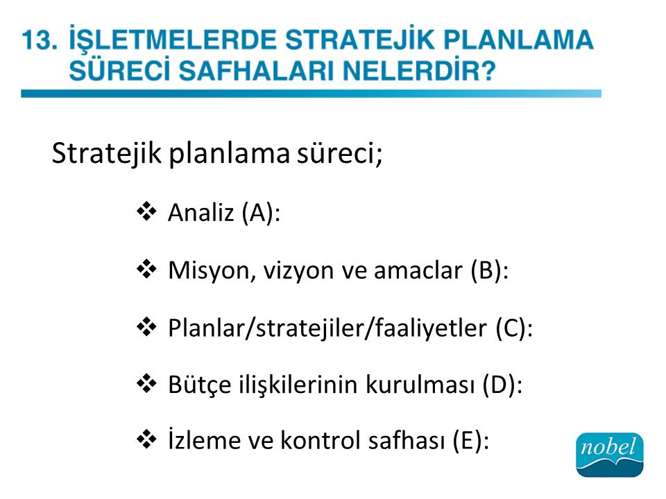 Stratejik planlama süreci;  Analiz (A):  Misyon, vizyon ve amaclar (B):  Planlar/stratejiler/faaliyetler (C):  Bütçe ilişkilerinin kurulması (D):  İzleme ve kontrol safhası (E):