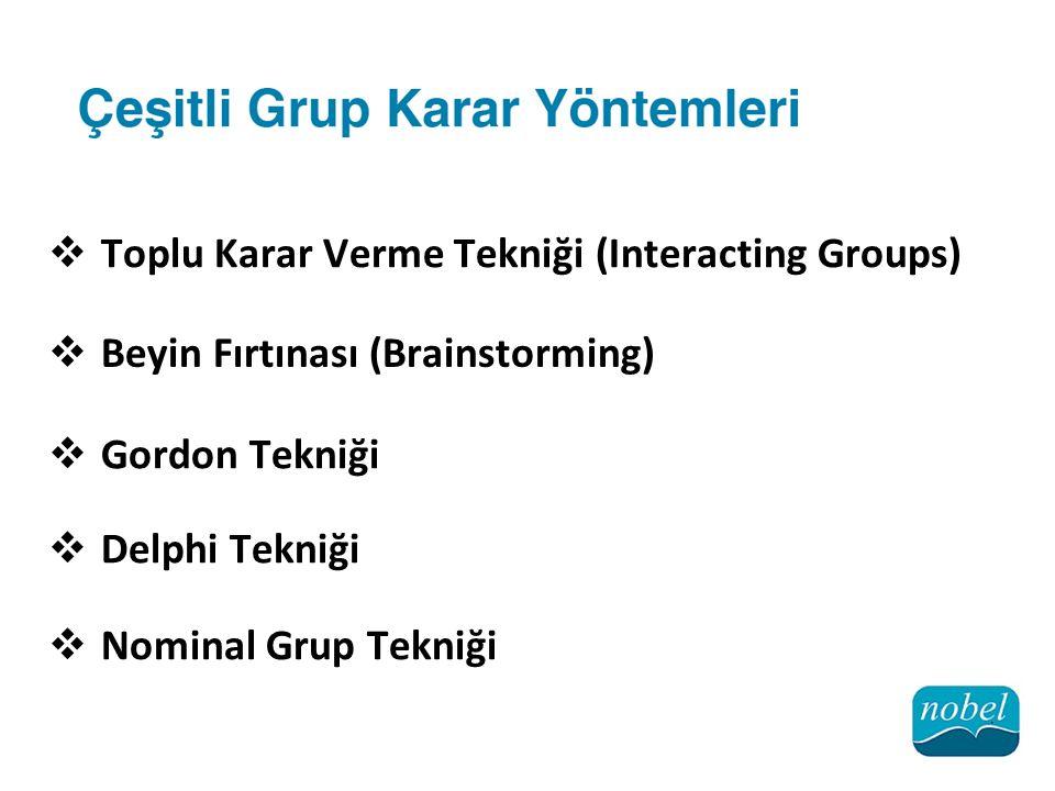  Toplu Karar Verme Tekniği (Interacting Groups)  Beyin Fırtınası (Brainstorming)  Gordon Tekniği  Delphi Tekniği  Nominal Grup Tekniği