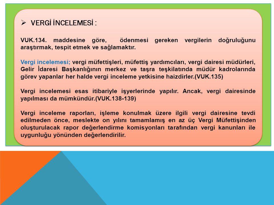  VERGİ İNCELEMESİ : VUK.134. maddesine göre, ödenmesi gereken vergilerin doğruluğunu araştırmak, tespit etmek ve sağlamaktır. Vergi incelemesi; vergi