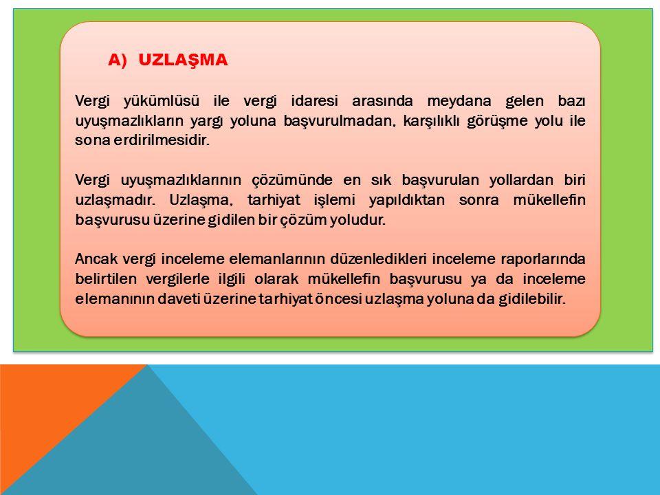 A) UZLAŞMA Vergi yükümlüsü ile vergi idaresi arasında meydana gelen bazı uyuşmazlıkların yargı yoluna başvurulmadan, karşılıklı görüşme yolu ile sona erdirilmesidir.