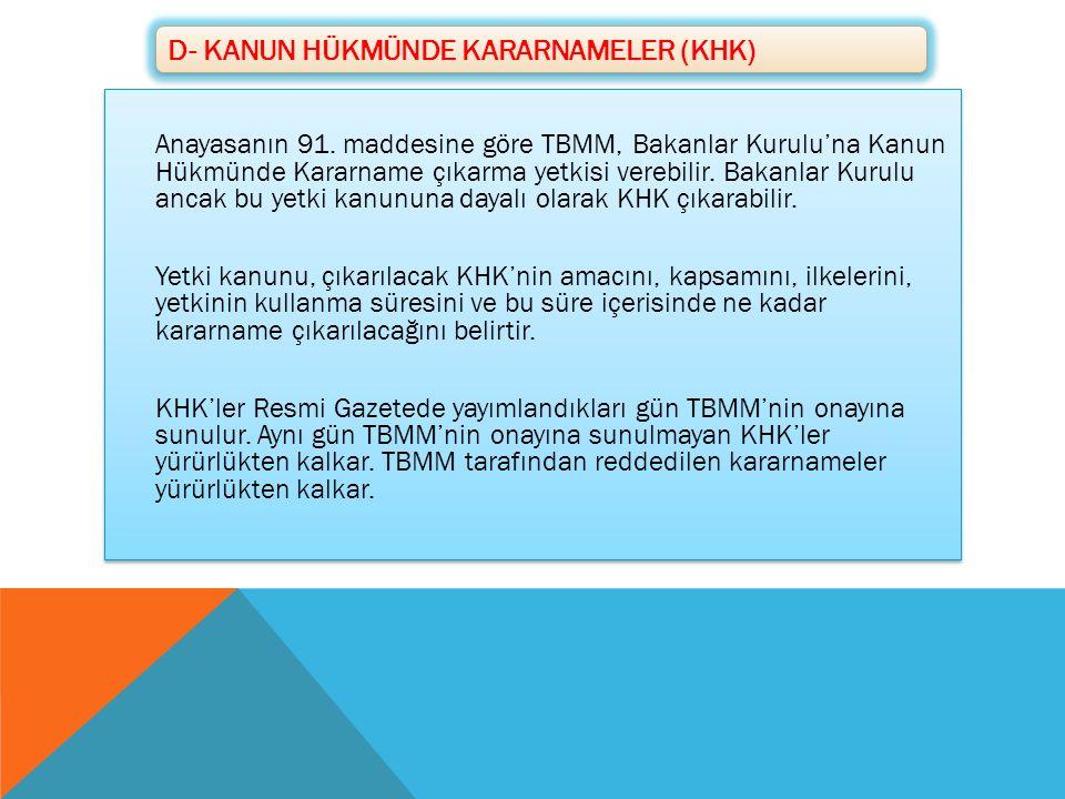 Anayasanın 91. maddesine göre TBMM, Bakanlar Kurulu'na Kanun Hükmünde Kararname çıkarma yetkisi verebilir. Bakanlar Kurulu ancak bu yetki kanununa day