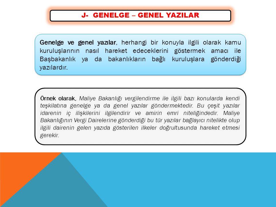 J- GENELGE – GENEL YAZILAR Genelge ve genel yazılar, herhangi bir konuyla ilgili olarak kamu kuruluşlarının nasıl hareket edeceklerini göstermek amacı ile Başbakanlık ya da bakanlıkların bağlı kuruluşlara gönderdiği yazılardır.