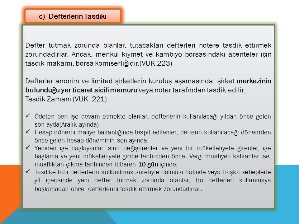 c) Defterlerin Tasdiki Defter tutmak zorunda olanlar, tutacakları defterleri notere tasdik ettirmek zorundadırlar.