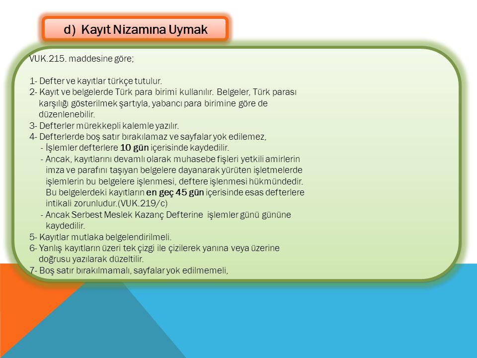 d) Kayıt Nizamına Uymak VUK.215. maddesine göre; 1- Defter ve kayıtlar türkçe tutulur. 2- Kayıt ve belgelerde Türk para birimi kullanılır. Belgeler, T