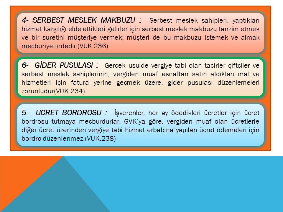 4- SERBEST MESLEK MAKBUZU : Serbest meslek sahipleri, yaptıkları hizmet karşılığı elde ettikleri gelirler için serbest meslek makbuzu tanzim etmek ve