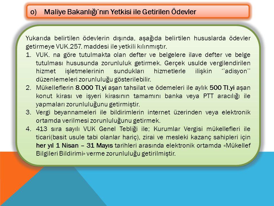 o)Maliye Bakanlığı'nın Yetkisi ile Getirilen Ödevler Yukarıda belirtilen ödevlerin dışında, aşağıda belirtilen hususlarda ödevler getirmeye VUK.257. m