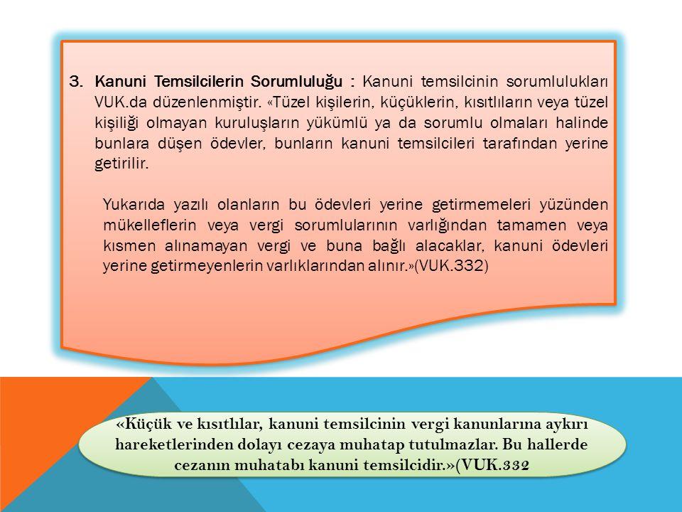 3.Kanuni Temsilcilerin Sorumluluğu : Kanuni temsilcinin sorumlulukları VUK.da düzenlenmiştir. «Tüzel kişilerin, küçüklerin, kısıtlıların veya tüzel ki