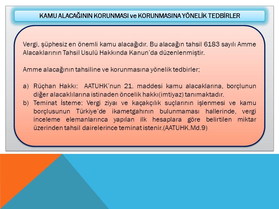 KAMU ALACAĞININ KORUNMASI ve KORUNMASINA YÖNELİK TEDBİRLER Vergi, şüphesiz en önemli kamu alacağıdır. Bu alacağın tahsil 6183 sayılı Amme Alacaklarını